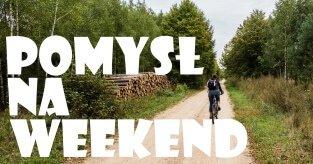 Pomysły na weekendowe wyjazdy
